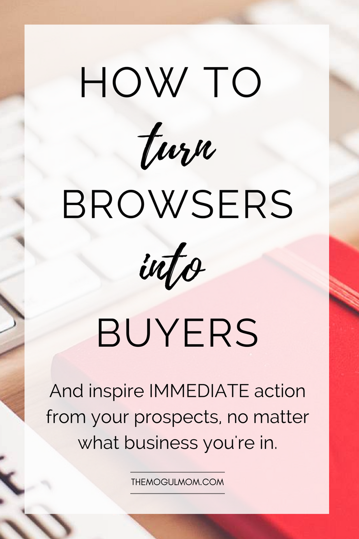 How to Turn Browsers to Buyers + Inspire Immediate Action from Prospects