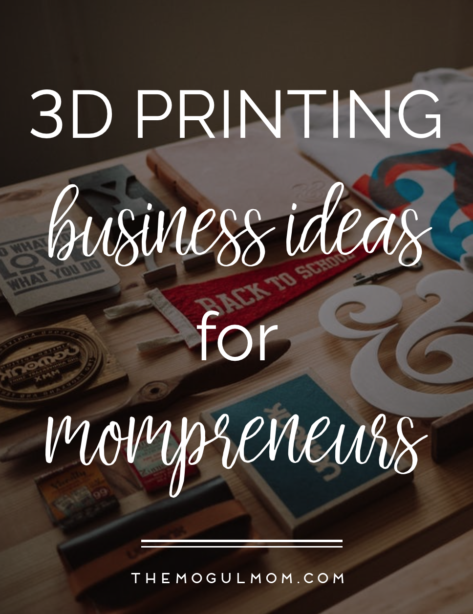 3d printing business ideas for mompreneurs - the mogul mom