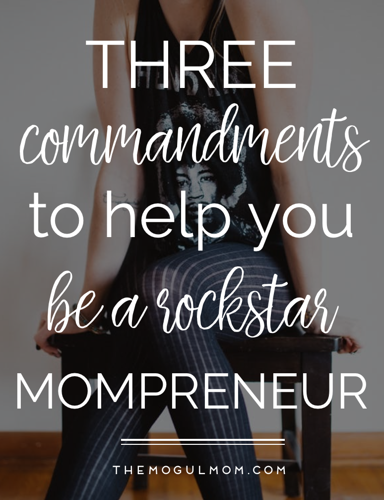 3 Commandments to Help You Become a Rockstar Mompreneur