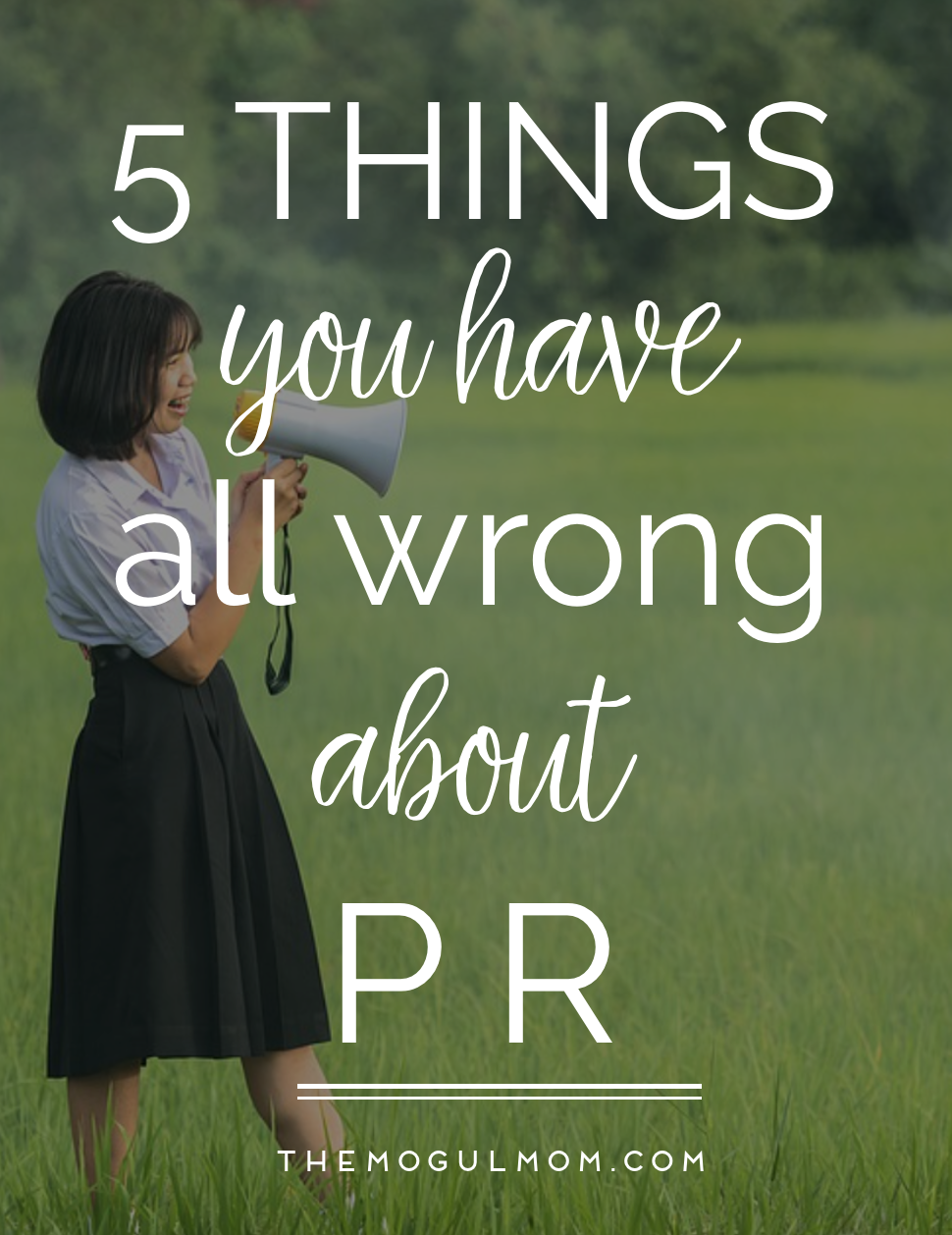 The 5 Things you Have Wrong about PR