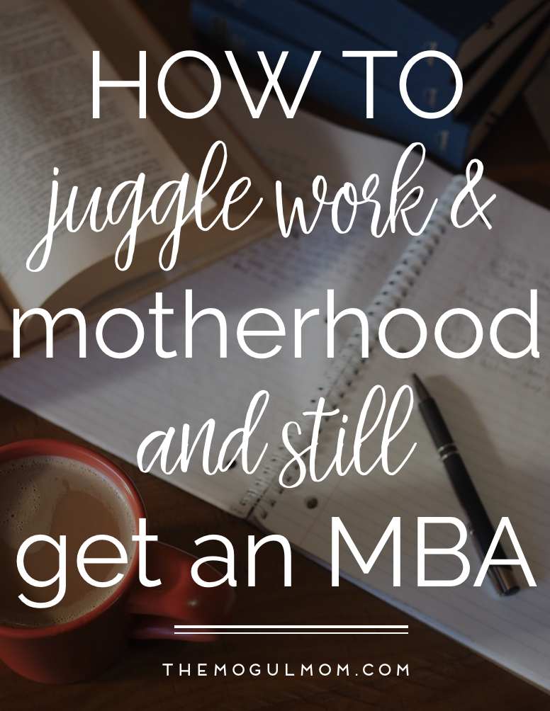 How to juggle work, motherhood, and still get that MBA