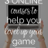Three Online Courses To Help You Level Up Your Game | The Mogul Mom