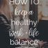 How to Keep a Healthy Work Life Balance | The Mogul Mom