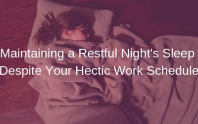 Maintaining a Restful Night's Sleep Despite Your Hectic Work Schedule