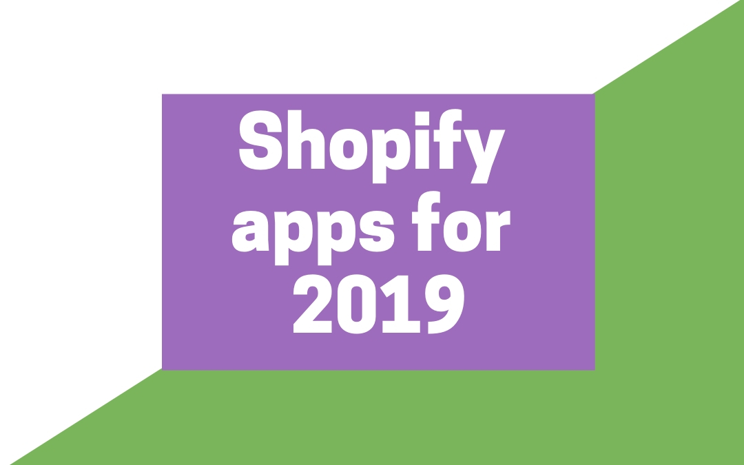 6 Must-Have Apps for Shopify for 2019